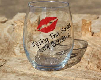 Personalized Stemless wine glasses. Kissing the single life goodbye. Great for Bachelorette parties.