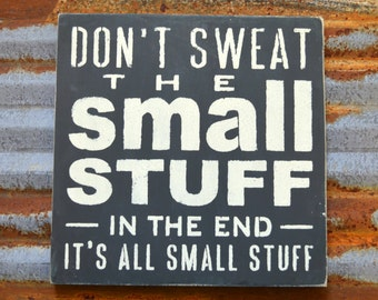Don't Sweat The Small Stuff, In The End It's All Small Stuff - Handmade Wood Sign