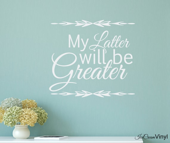 Scripture Wall Decal My Latter Will Be Greater Job 8:7 Kitchen Bedroom Inspirational Family Room Living Room Wall Art