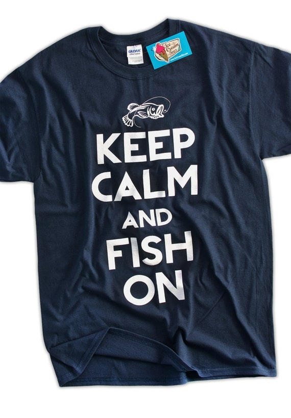 Funny Fishing T-Shirt Keep Calm and Fish On T-Shirt Gifts for
