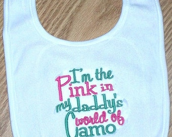 Hunting Baby Girl Bib I'm the Pink in my daddy's world of Camo Embroidered Saying