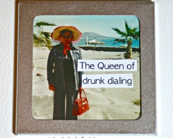 The Queen Of Drunk Dialing Funny Altered Art Magnet