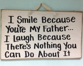 smile because youre my father laugh because nothing you can do about it sign wood dad gift