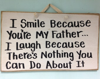 I smile because you're my father laugh because nothing you can do about it sign wood dad day gift
