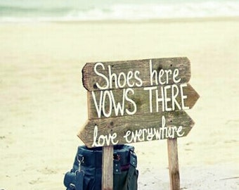 Shoes here Vows there Love Everywhere wedding sign Drift Wood Sgins Your Words! Romantic Beach Decorations Reclaimed Wood. Rustic Weddings
