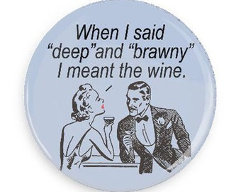Funny Wine Gift, Funny Gift, Funny Humorous Fridge Magnet or Pinback for Wine lover