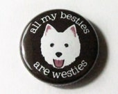 All My Besties Are Westies - Pinback Button or Magnet