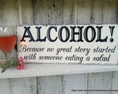 ALCOHOL SIGN, Wedding Signs, Bar Signs, Because no great story started with someone eating a salad, 7 x 18
