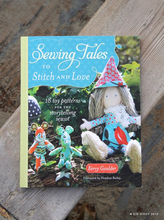Sewing Tales to Stitch and Love Book: 18 Toy Patterns for the Storytelling Sewist - Author Signed Copy