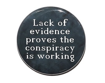 Lack Of Evidence Proves The Conspiracy Is Working - Pinback Button Badge 1 1/2 inch - Flatback Magnet or Keychain