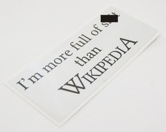 I'm More Full of S#%t Than Wikipedia Sticker