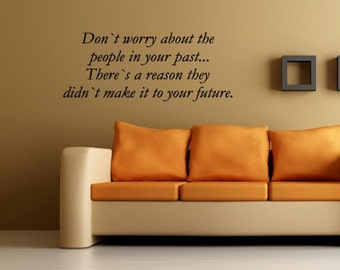 Vinyl Wall words quotes and sayings #0205 Don't worry about the people in your past... there's a reason they didn't make it to your future