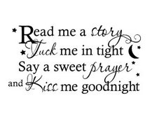 Read me a story tuck me in tight say a sweet prayer and kiss me goodnight Vinyl Wall Decal