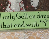 I only Golf on days that end with Y - Primitive Country Painted Wall Sign, Wall Decor, Primitive, Rustic, Golf Sign