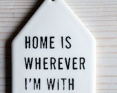 porcelain tag screenprinted text home is wherever i'm with you.