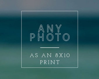 "Any photograph as an 8""x10"" print"