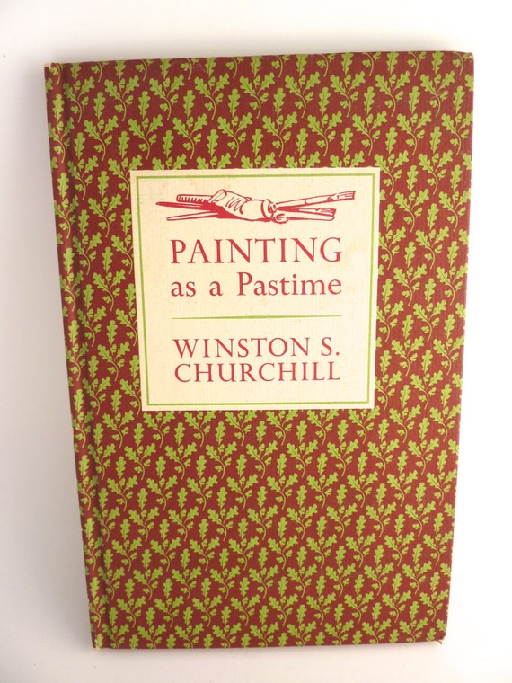 churchill essay painting as a pastime In 1921 churchill wrote an essay, painting as a pastime, in which he expounded the virtues of artistic creation, namely painting, as an important method of relaxation his essay was published in book form in 1948, one year after entering two of his paintings into the royal academy (ra) summer exhibition under the.