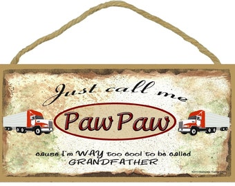 "Just Call Me PAW PAW Cause I'm Too Cool To Be Called Grandfather Tractor Trailer 18 Wheeler Truck Wall SIGN 5"" x 10"" Grandparent Plaque"