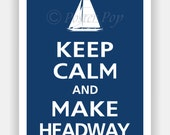 Sailing Keep Calm and MAKE HEADWAY Sailboat Sail Print 13x19 (Color featured: Regatta--over 700 colors to choose from)