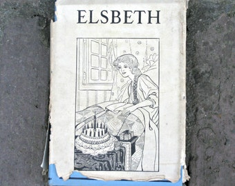 Elsbeth by Margarethe Muller - Antique Book - A Story of German Homelife - Historical Fiction for Chldren - Hardcover With Dustjacket