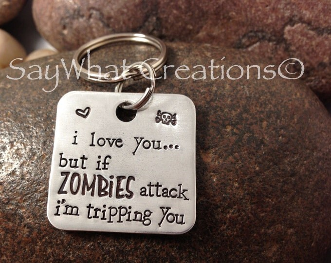 """Hand stamped key chain """"I love you but if zombies attack I'm tripping you"""""""