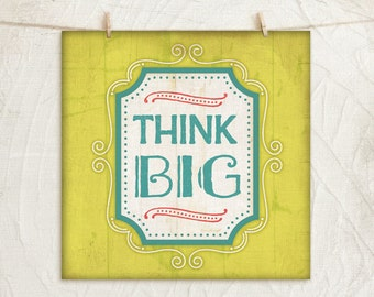 Think Big 12x12 Art Print -Inspirational, Word Art, Motivational, Vintage, Gift, Home, Wall Decor  -Light Green, White, Teal, Pink