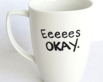 Eeees Okay -  The Bachelor inspired Coffee Mug