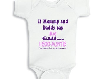 If Mommy and Daddy Say No call 1800 aunt baby bodysuit