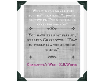 You Have Been My Friend That is a Tremendous Thing - Charlotte's Web E. B. White Quotation 8x10 Art Print