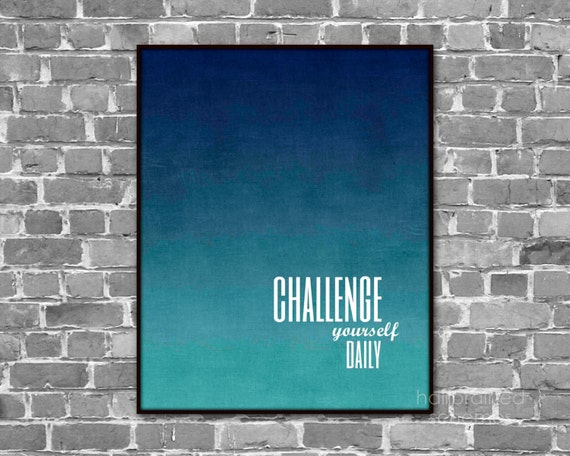 Challenge Yourself Daily Blue Ombre Inspirational Minimalist Print - Teal Turquoise Blue Digital Art Poster Typography