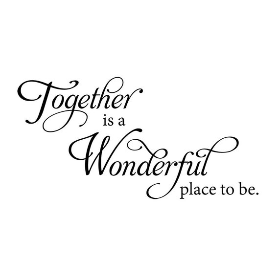Items Similar To Together Is A Wonderful Place To Be Wall Decal Wall Sticker Wall Quote Wall