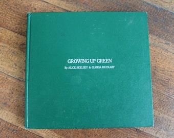 Vintage Book - Growing Up Green, Parents and Children Gardening Together - Alice Skelsey & Gloria Huckaby (1973)