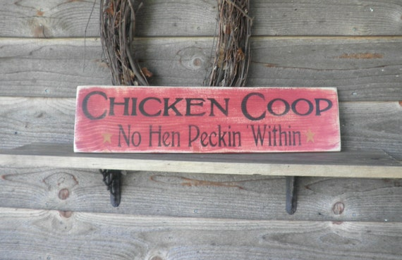 Chicken Funny Signs Quotes: Chicken Coop No Hen Pecking Within. Primitive Sign
