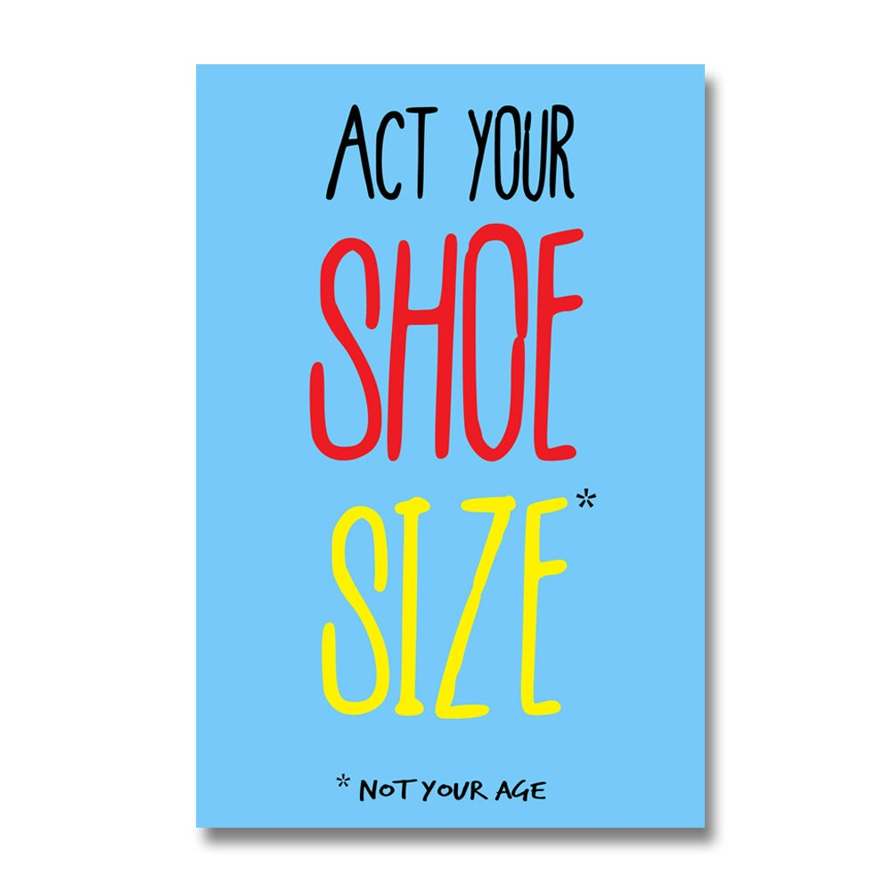 Funny Birthday Card. Act Your Shoe Size . Greeting Cards For