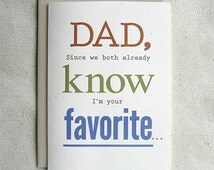 Father Birthday Card Funny Dad, Since we both already know I'm your favorite...