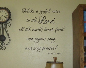 "Vinyl Decal of ""Make a joyful noise to the Lord, all the earth; break forth into joyous song and sing praises! Psalm 98:4"