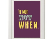 typography, if not now when, motivation poster, 8''x10'', free shipping, gift for her, purple home decor, wisdom