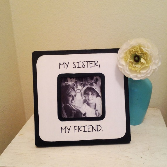 Friendship Picture Frames With Quotes: Quote My Sister My Friend Picture Frame