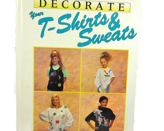 Decorate T Shirts and Sweats Hardcover Book 1991