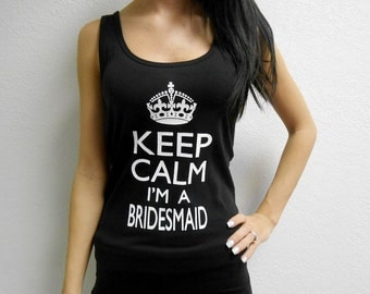 Keep Calm I'm A Bridesmaid Tank Top. Keep Calm Tank Top Shirt. Bachelorette Party Tank Top. Bridal Shirt. BRIDESMAID.