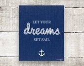 Nautical Inspirational Quote Let your dreams set sail Nursery Typography Kids Wall art Office decor Dorm decor 8x10 Blue Navy. By MossyJojo. - MossyJojo