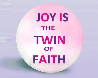 Button Joy Is Twin Of Faith Magnet-Pinback - OOAK Original - 2.25 Inch Round