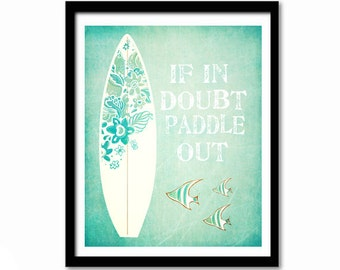 If In Doubt Paddle Out, Surfing Print, Beach Wall Art, Surfing Quote, Surfing Poster, Beach Sign