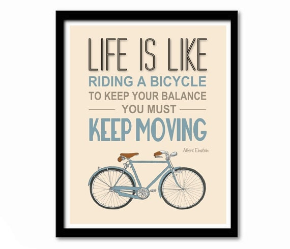 life is like riding a bicycle Home » all seeds » life is like riding a bicycle to keep your balance you must keep moving – albert einstein.