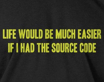 Funny Computer Programmer Geek Nerd T-Shirt - Life Would be Easier With Source Code Tee Shirt T Shirt  Geek Mens Ladies Womens Youth Kids