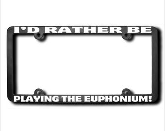 I'd Rather Be Playing The EUPHONIUM License Plate Frame (T) Made in USA