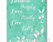 Breathe Deeply Love Madly Live Fully - Printable Digital Download - INSTANT DOWNLOAD