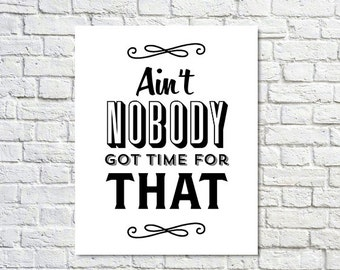 BUY 2 GET 1 FREE Typography Print, Tv Quote, White Black, Wall Decor, No Time, Type Print, Office Decor - Aint Nobody Got Time for That