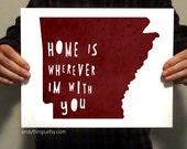 """Arkansas - """"Home Is Wherever I'm With You"""" - 11x14 Typography Print"""