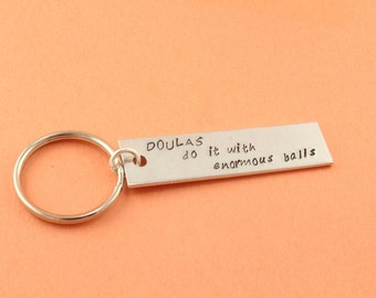 SALE - Doulas Do It With Enormous Balls Keychain - Doula or Midwife Gift Keychain - Keyring Key Chain Key Ring